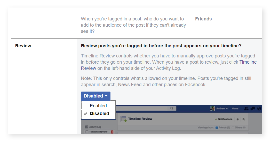 "Scroll down to the ""Review"" section of your Timeline and Tagging settings if you'd like to review posts in which you appear before they hit your page. To enable this feature, make your selection from the dropdown menu."